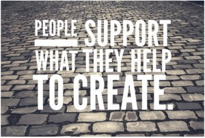 People Support What they Help Create